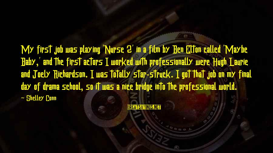 Happy Birthday Capricorn Sayings By Shelley Conn: My first job was playing 'Nurse 2' in a film by Ben Elton called 'Maybe