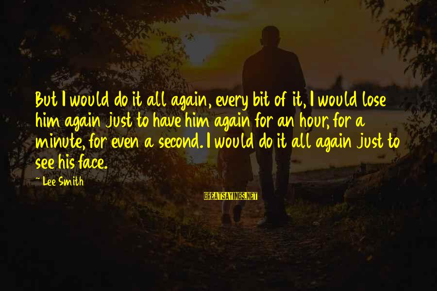 Happy College Days Sayings By Lee Smith: But I would do it all again, every bit of it, I would lose him