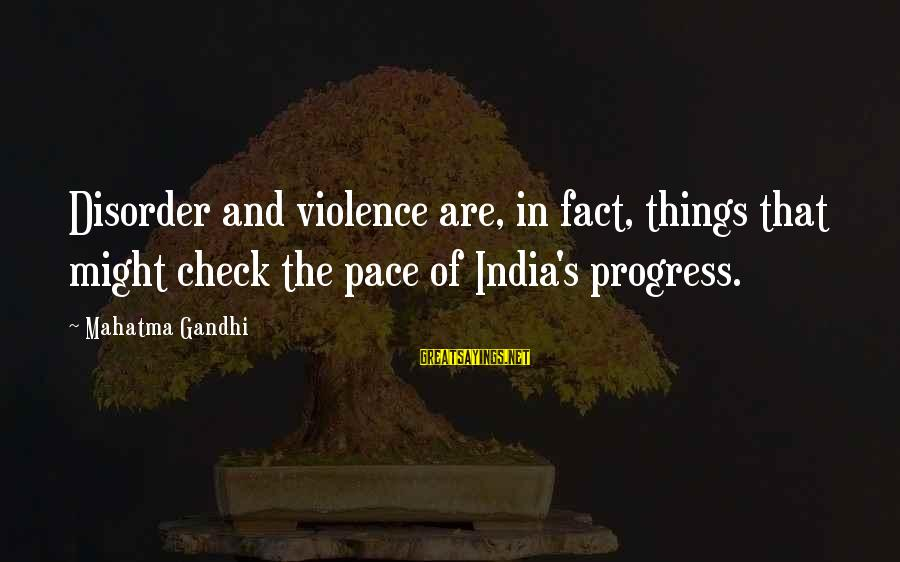 Happy College Days Sayings By Mahatma Gandhi: Disorder and violence are, in fact, things that might check the pace of India's progress.