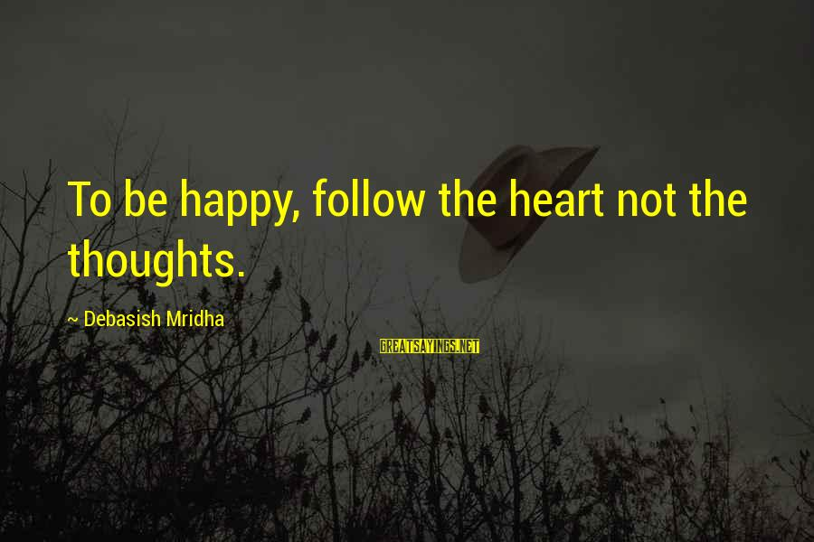 Happy Life Thoughts Sayings By Debasish Mridha: To be happy, follow the heart not the thoughts.