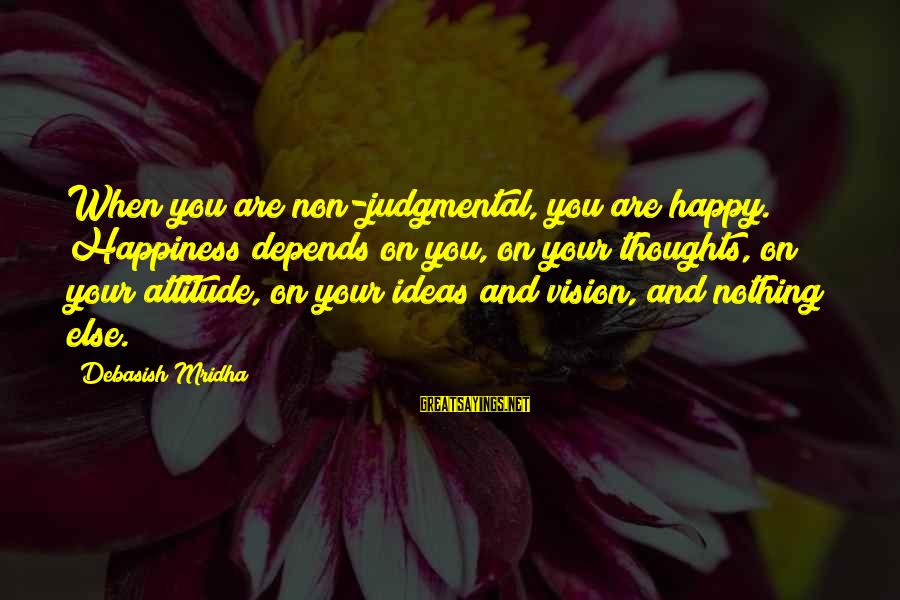 Happy Life Thoughts Sayings By Debasish Mridha: When you are non-judgmental, you are happy. Happiness depends on you, on your thoughts, on