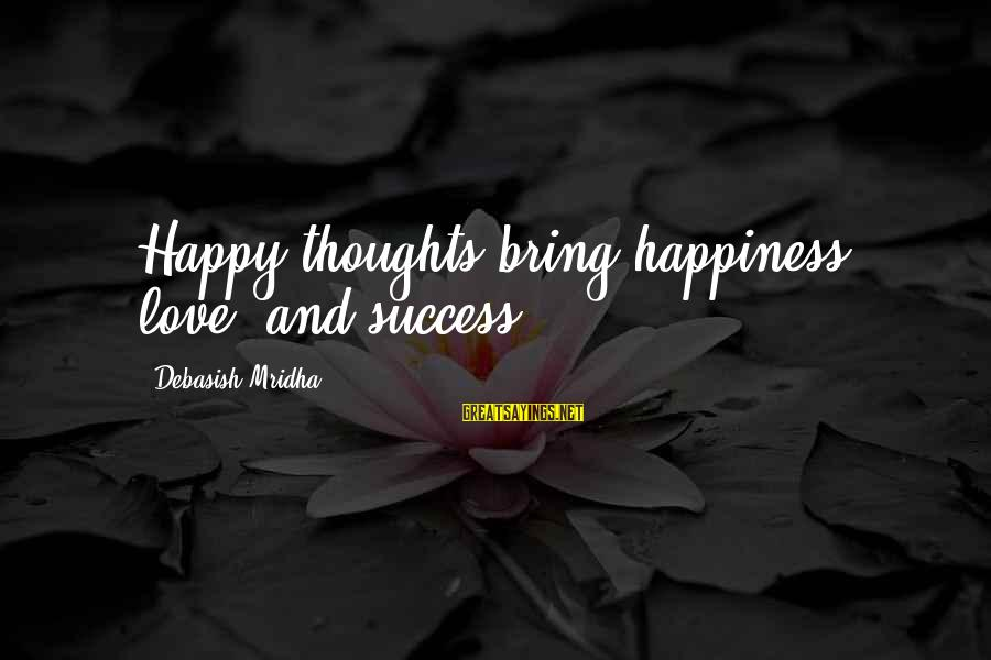 Happy Life Thoughts Sayings By Debasish Mridha: Happy thoughts bring happiness, love, and success.