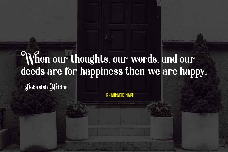 Happy Life Thoughts Sayings By Debasish Mridha: When our thoughts, our words, and our deeds are for happiness then we are happy.
