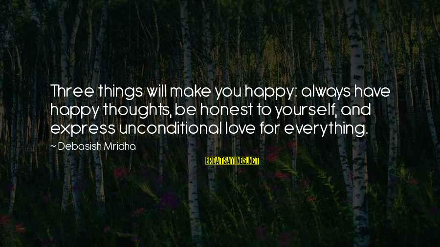 Happy Life Thoughts Sayings By Debasish Mridha: Three things will make you happy: always have happy thoughts, be honest to yourself, and