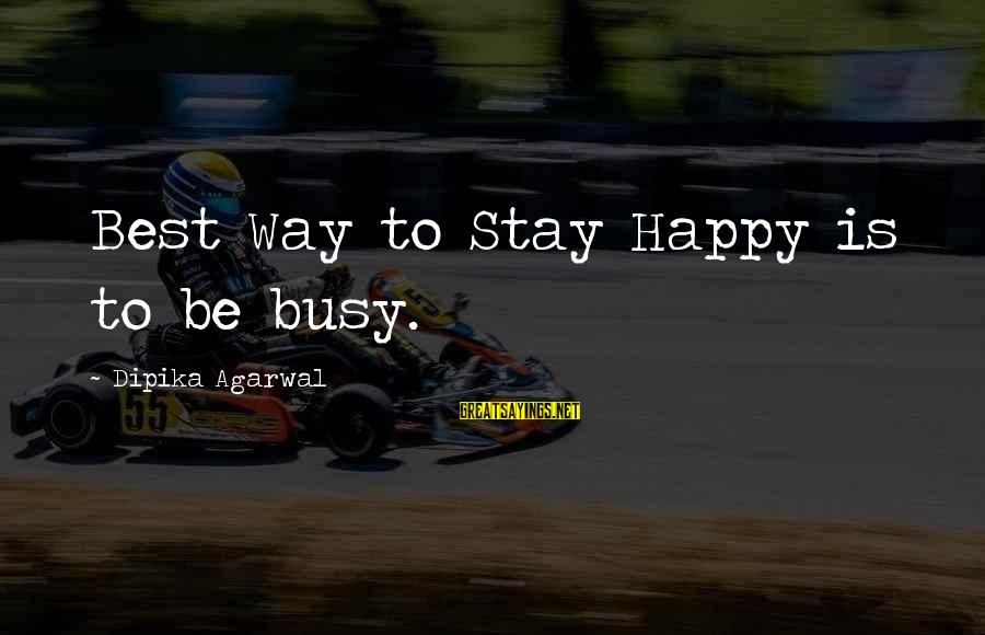 Happy Life Thoughts Sayings By Dipika Agarwal: Best Way to Stay Happy is to be busy.
