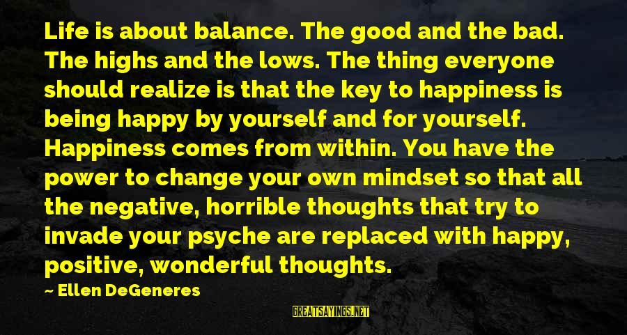 Happy Life Thoughts Sayings By Ellen DeGeneres: Life is about balance. The good and the bad. The highs and the lows. The