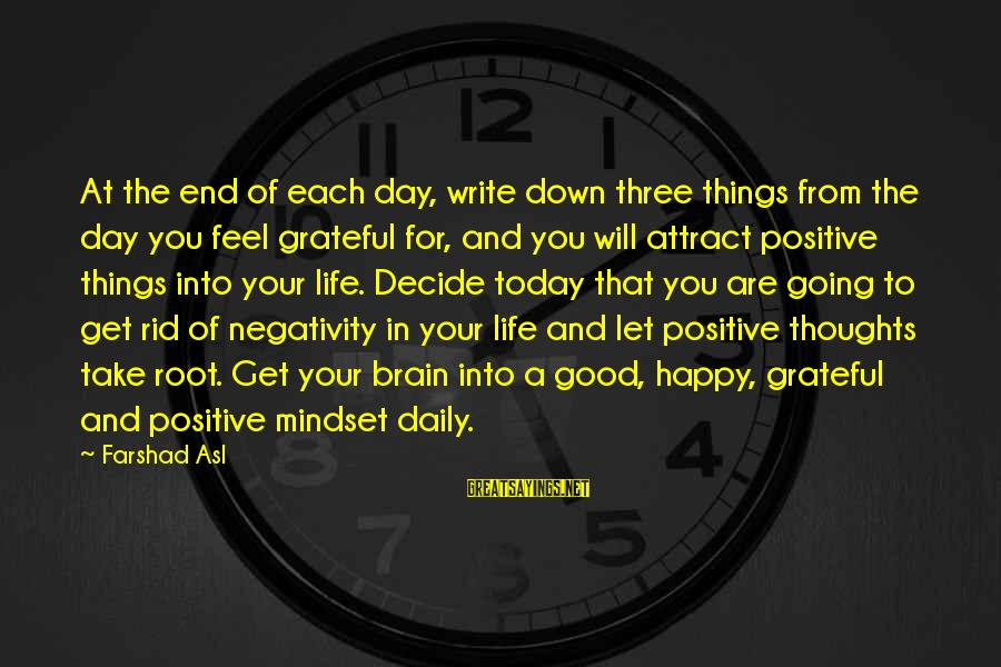 Happy Life Thoughts Sayings By Farshad Asl: At the end of each day, write down three things from the day you feel