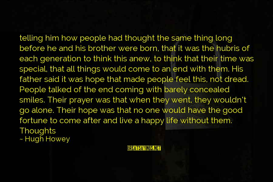 Happy Life Thoughts Sayings By Hugh Howey: telling him how people had thought the same thing long before he and his brother