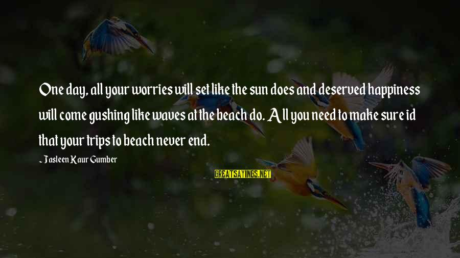 Happy Life Thoughts Sayings By Jasleen Kaur Gumber: One day, all your worries will set like the sun does and deserved happiness will