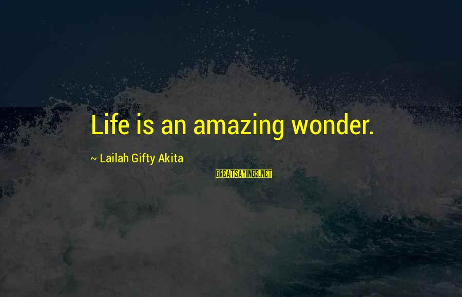 Happy Life Thoughts Sayings By Lailah Gifty Akita: Life is an amazing wonder.
