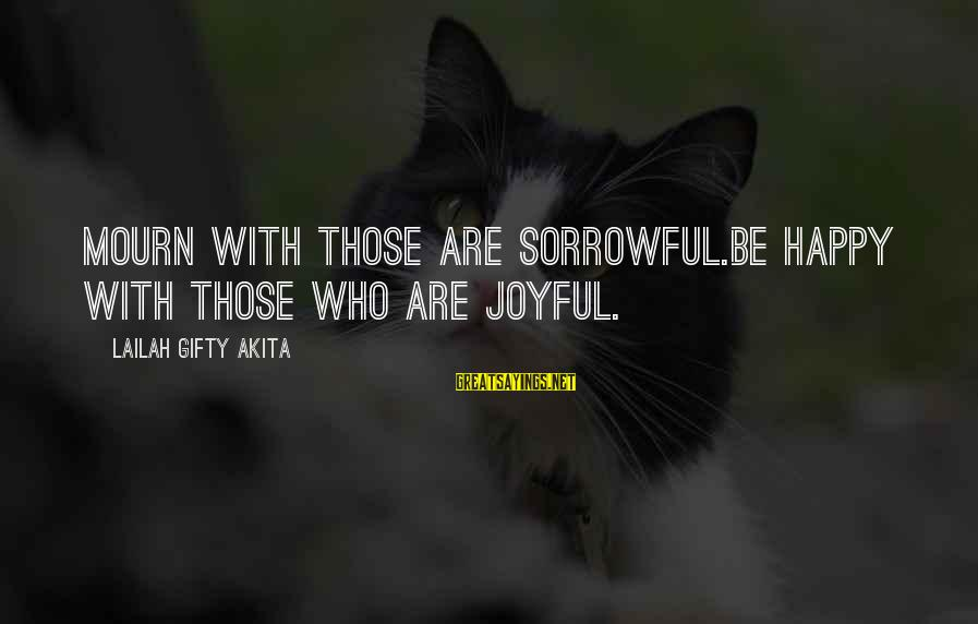 Happy Life Thoughts Sayings By Lailah Gifty Akita: Mourn with those are sorrowful.Be happy with those who are joyful.