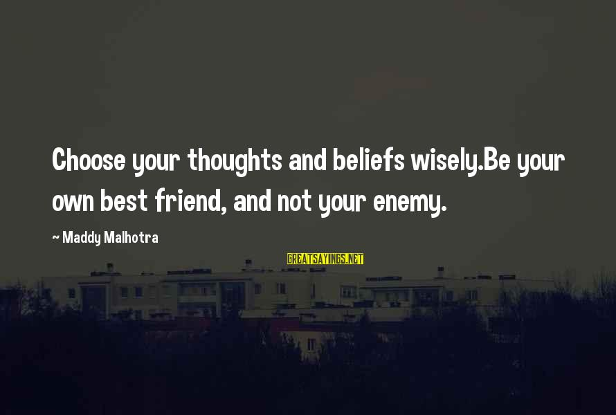 Happy Life Thoughts Sayings By Maddy Malhotra: Choose your thoughts and beliefs wisely.Be your own best friend, and not your enemy.