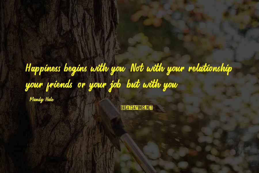 Happy Life Thoughts Sayings By Mandy Hale: Happiness begins with you. Not with your relationship, your friends, or your job. but with