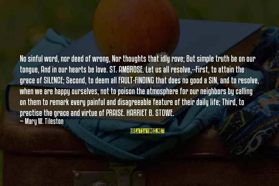 Happy Life Thoughts Sayings By Mary W. Tileston: No sinful word, nor deed of wrong, Nor thoughts that idly rove; But simple truth