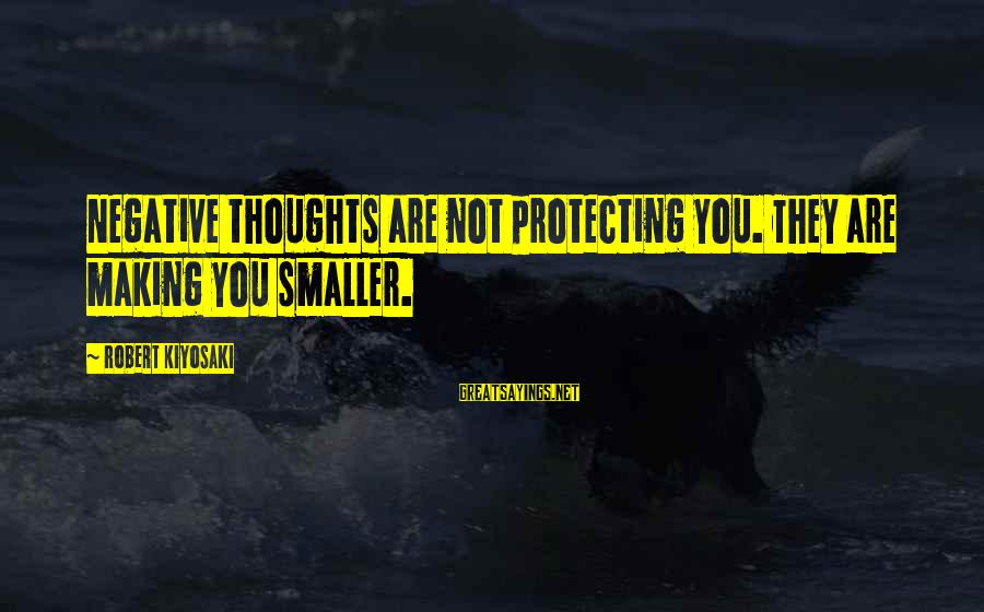 Happy Life Thoughts Sayings By Robert Kiyosaki: Negative thoughts are not protecting you. They are making you smaller.
