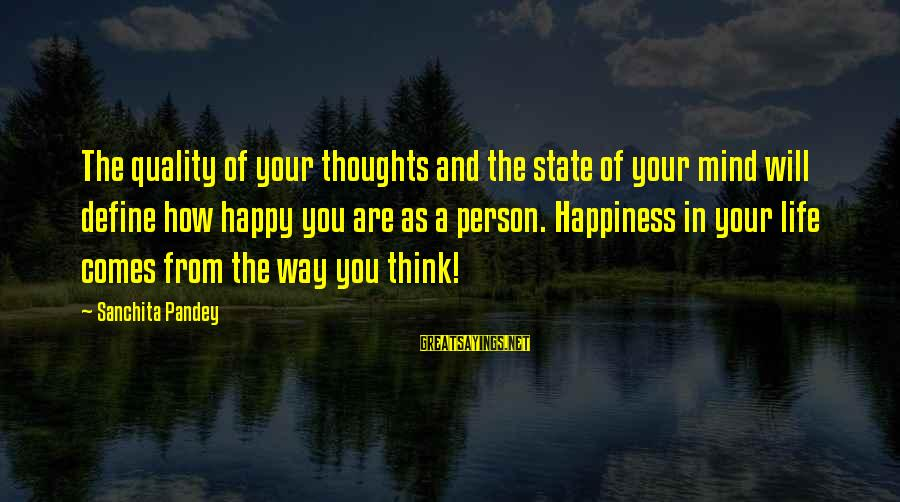 Happy Life Thoughts Sayings By Sanchita Pandey: The quality of your thoughts and the state of your mind will define how happy