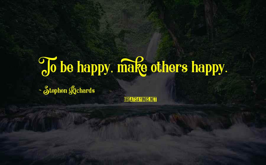 Happy Life Thoughts Sayings By Stephen Richards: To be happy, make others happy.
