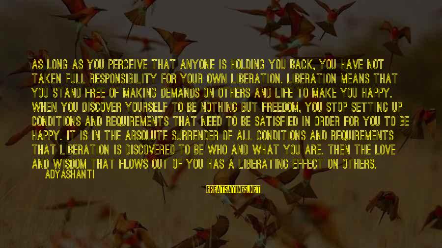Happy Life Wisdom Sayings By Adyashanti: As long as you perceive that anyone is holding you back, you have not taken