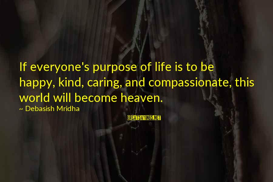 Happy Life Wisdom Sayings By Debasish Mridha: If everyone's purpose of life is to be happy, kind, caring, and compassionate, this world