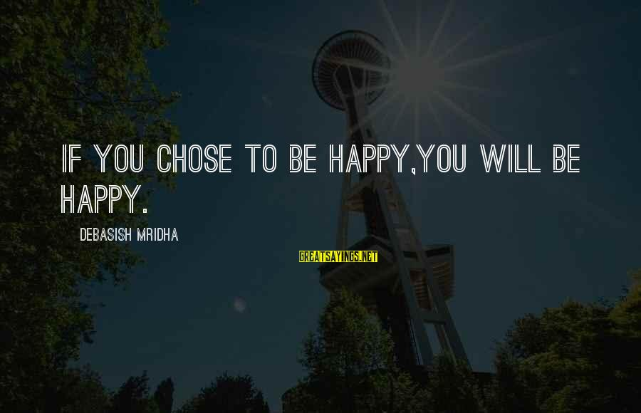 Happy Life Wisdom Sayings By Debasish Mridha: If you chose to be happy,You will be happy.
