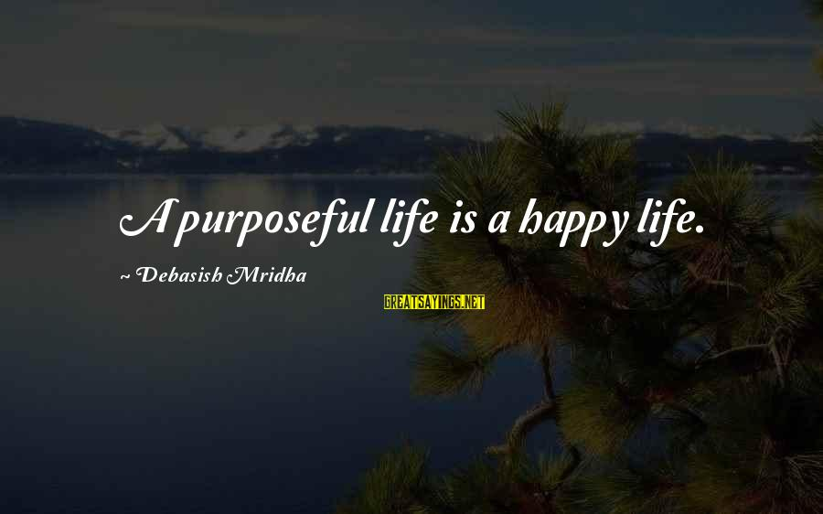 Happy Life Wisdom Sayings By Debasish Mridha: A purposeful life is a happy life.