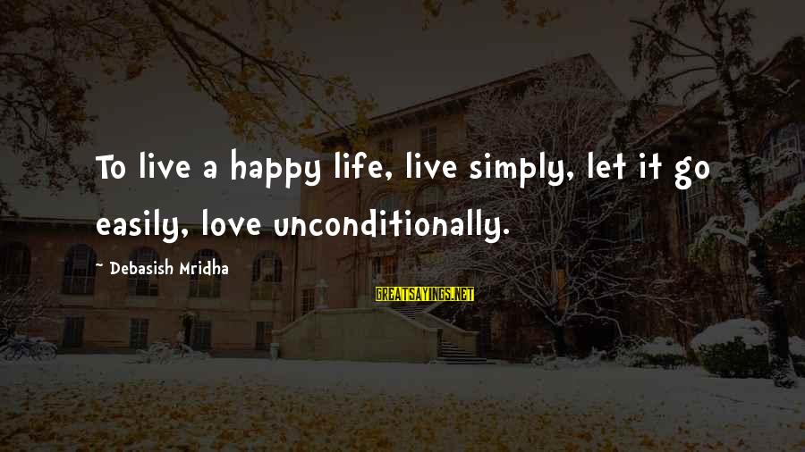 Happy Life Wisdom Sayings By Debasish Mridha: To live a happy life, live simply, let it go easily, love unconditionally.