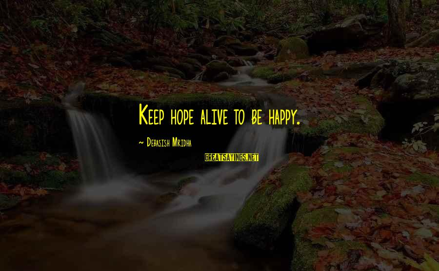 Happy Life Wisdom Sayings By Debasish Mridha: Keep hope alive to be happy.