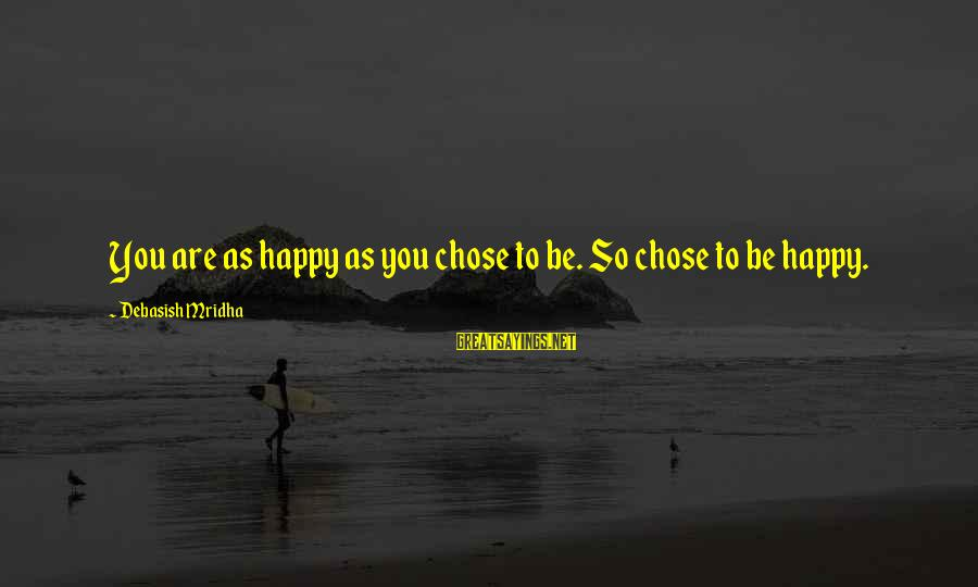 Happy Life Wisdom Sayings By Debasish Mridha: You are as happy as you chose to be. So chose to be happy.