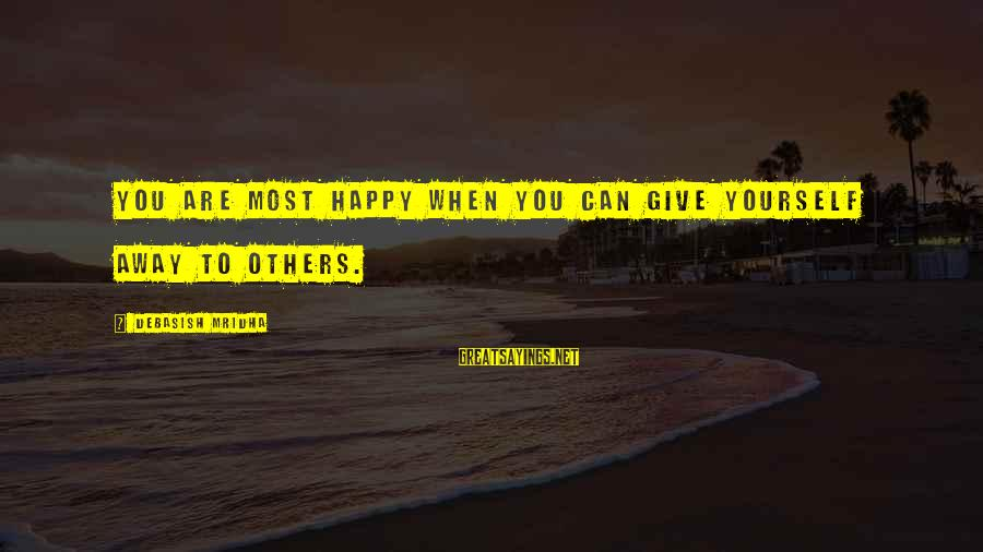 Happy Life Wisdom Sayings By Debasish Mridha: You are most happy when you can give yourself away to others.