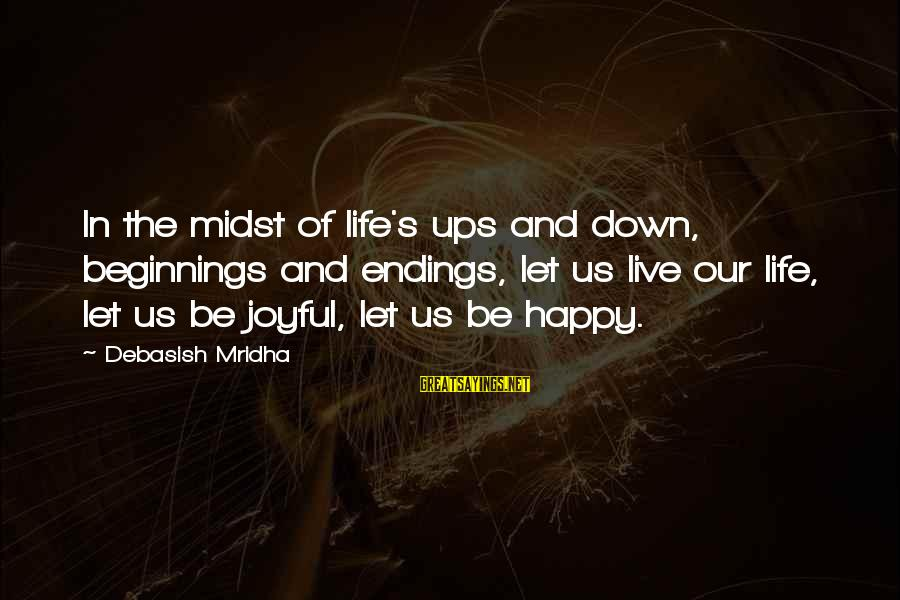 Happy Life Wisdom Sayings By Debasish Mridha: In the midst of life's ups and down, beginnings and endings, let us live our