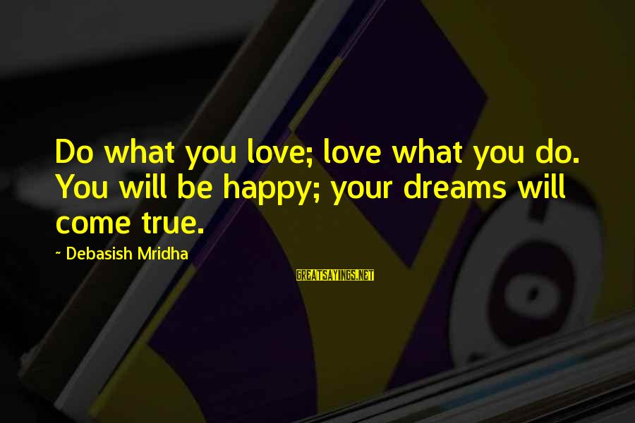 Happy Life Wisdom Sayings By Debasish Mridha: Do what you love; love what you do. You will be happy; your dreams will