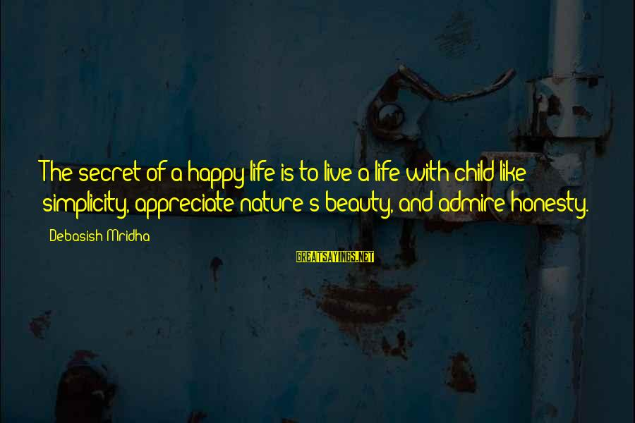 Happy Life Wisdom Sayings By Debasish Mridha: The secret of a happy life is to live a life with child-like simplicity, appreciate