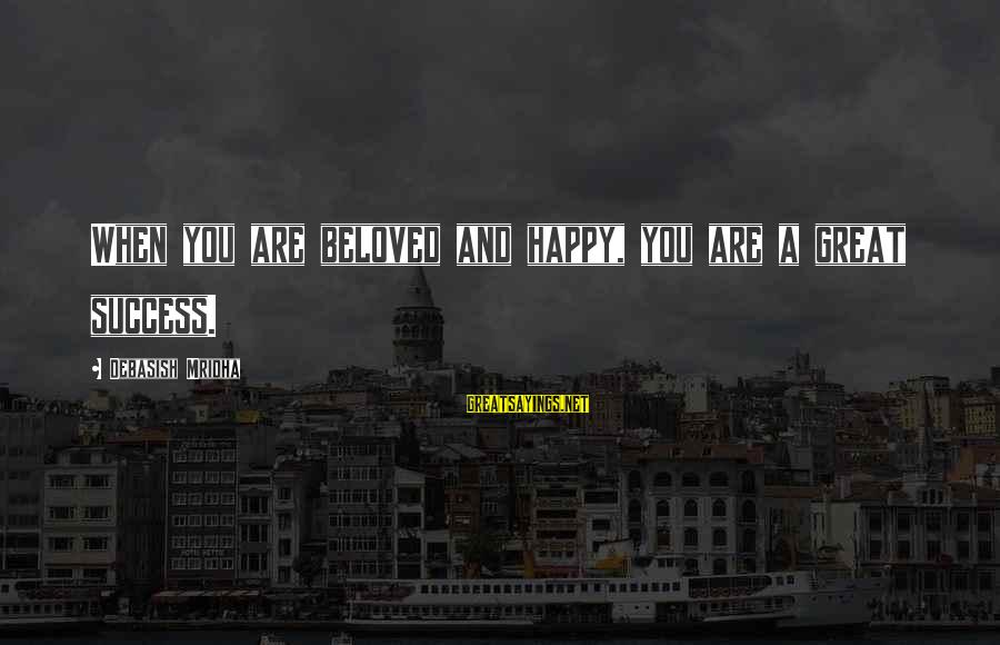 Happy Life Wisdom Sayings By Debasish Mridha: When you are beloved and happy, you are a great success.