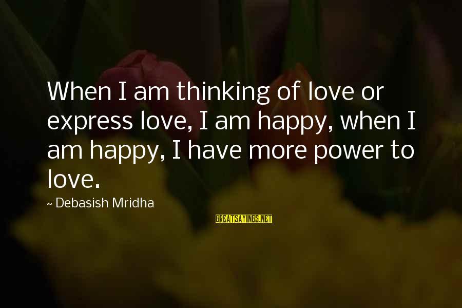 Happy Life Wisdom Sayings By Debasish Mridha: When I am thinking of love or express love, I am happy, when I am