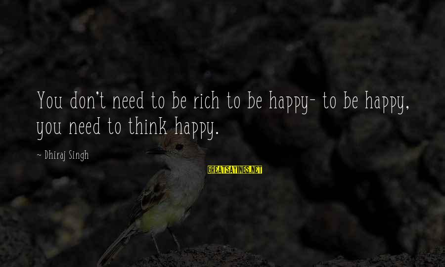 Happy Life Wisdom Sayings By Dhiraj Singh: You don't need to be rich to be happy- to be happy, you need to