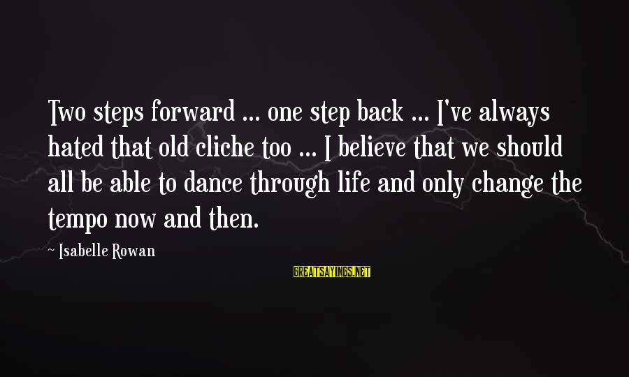 Happy Life Wisdom Sayings By Isabelle Rowan: Two steps forward ... one step back ... I've always hated that old cliche too