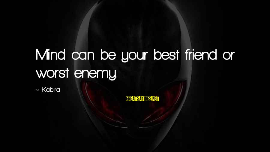 Happy Life Wisdom Sayings By Kabira: Mind can be your best friend or worst enemy.
