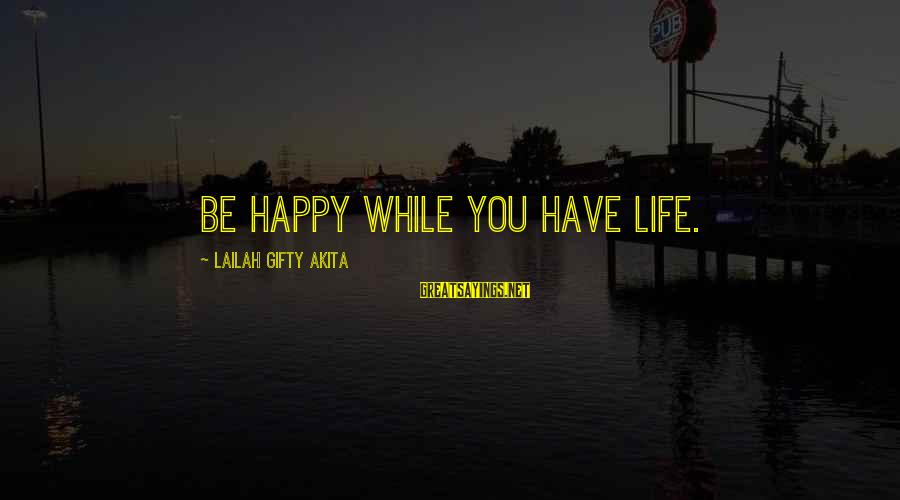 Happy Life Wisdom Sayings By Lailah Gifty Akita: Be happy while you have life.