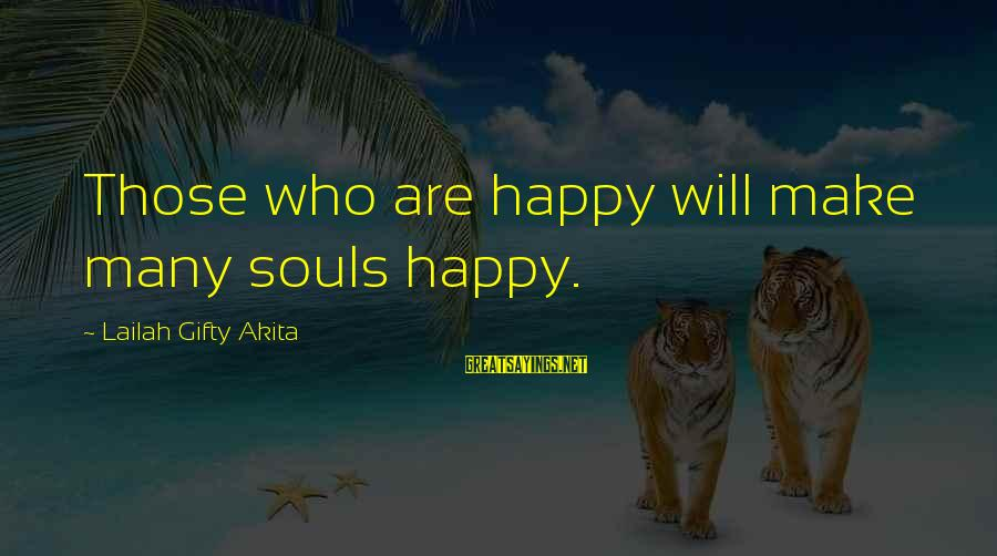 Happy Life Wisdom Sayings By Lailah Gifty Akita: Those who are happy will make many souls happy.