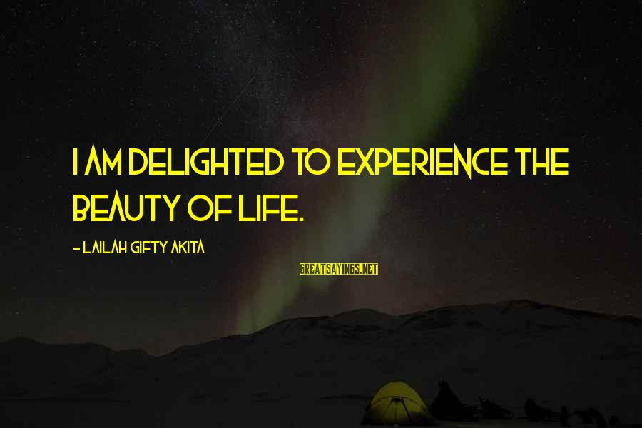 Happy Life Wisdom Sayings By Lailah Gifty Akita: I am delighted to experience the beauty of life.