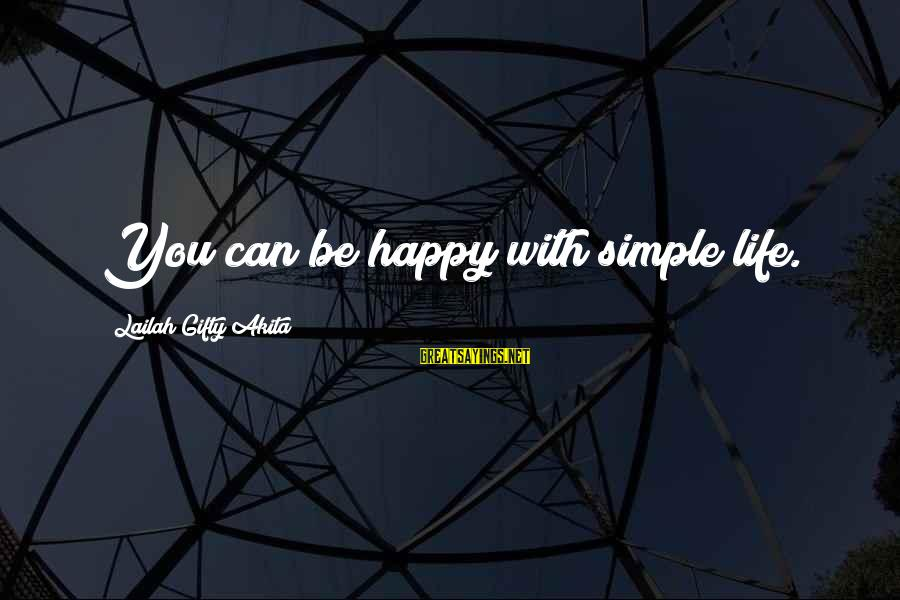 Happy Life Wisdom Sayings By Lailah Gifty Akita: You can be happy with simple life.