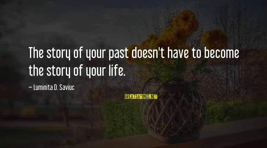 Happy Life Wisdom Sayings By Luminita D. Saviuc: The story of your past doesn't have to become the story of your life.