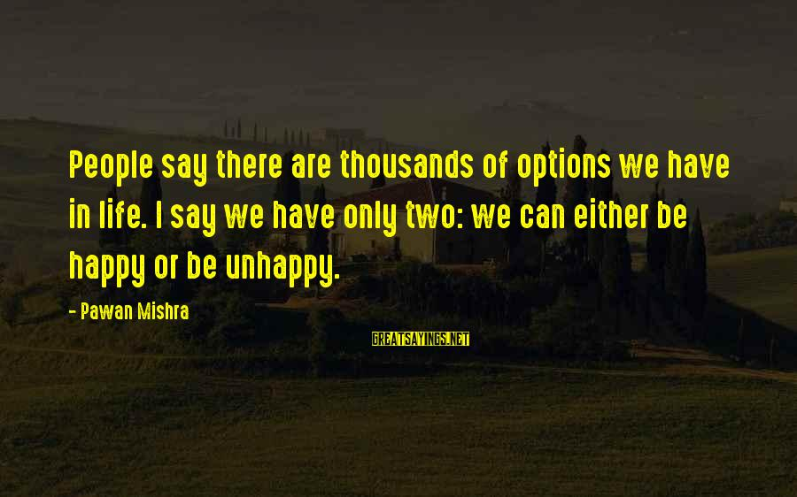 Happy Life Wisdom Sayings By Pawan Mishra: People say there are thousands of options we have in life. I say we have