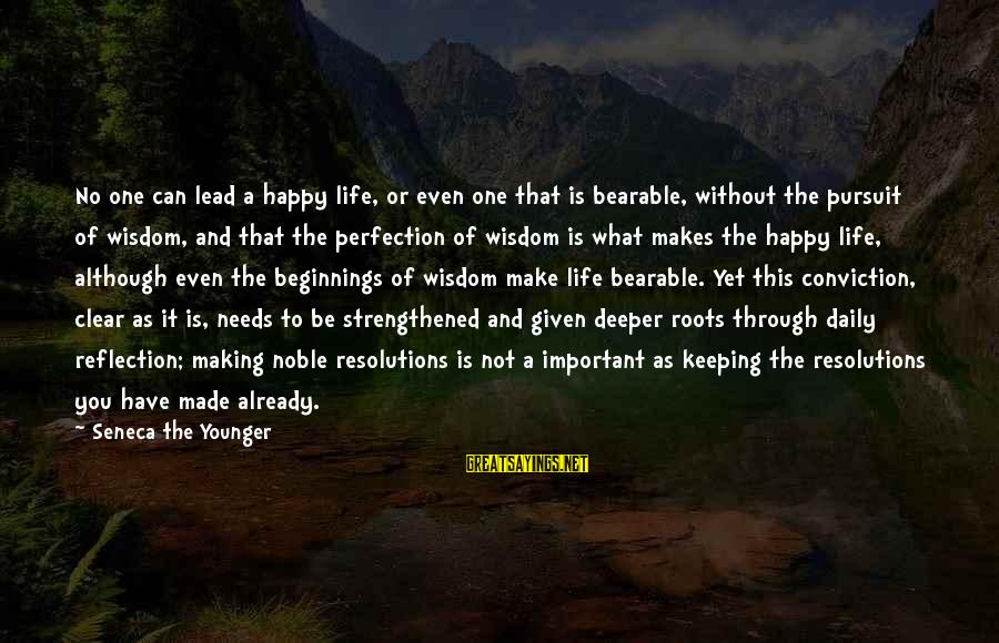 Happy Life Wisdom Sayings By Seneca The Younger: No one can lead a happy life, or even one that is bearable, without the