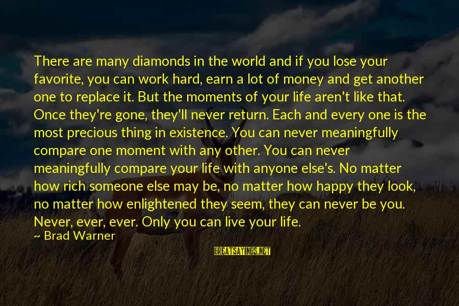 Happy Moments In Life Sayings By Brad Warner: There are many diamonds in the world and if you lose your favorite, you can
