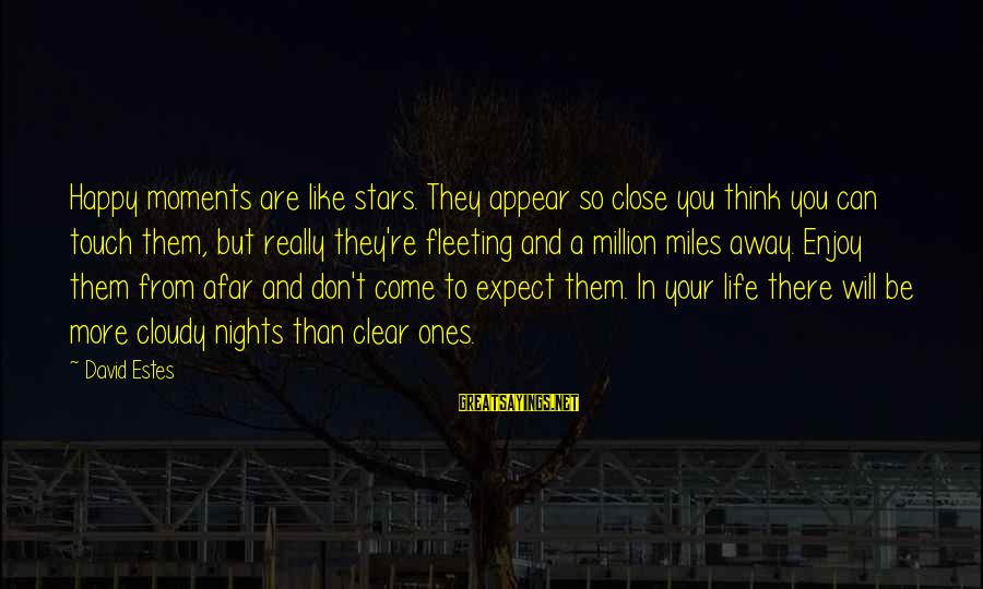 Happy Moments In Life Sayings By David Estes: Happy moments are like stars. They appear so close you think you can touch them,