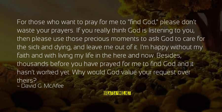 """Happy Moments In Life Sayings By David G. McAfee: For those who want to pray for me to """"find God,"""" please don't waste your"""