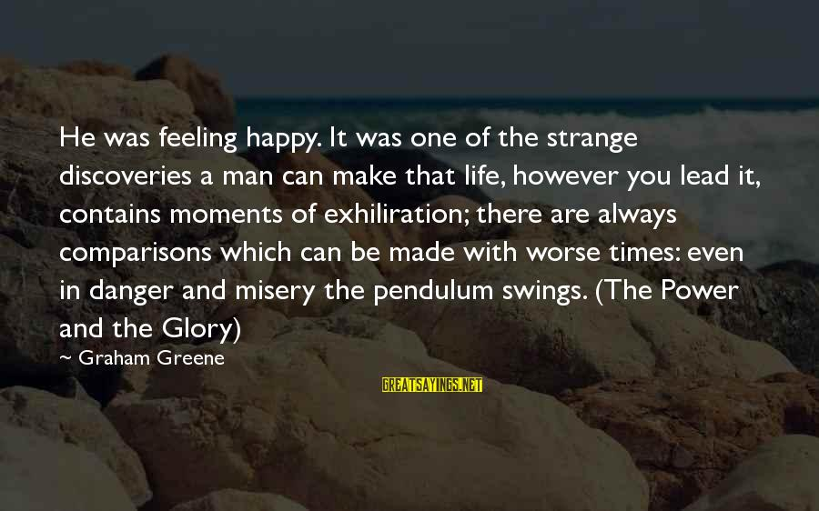 Happy Moments In Life Sayings By Graham Greene: He was feeling happy. It was one of the strange discoveries a man can make