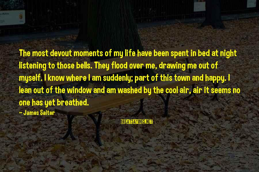 Happy Moments In Life Sayings By James Salter: The most devout moments of my life have been spent in bed at night listening