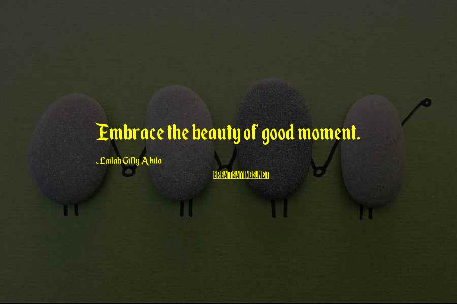 Happy Moments In Life Sayings By Lailah Gifty Akita: Embrace the beauty of good moment.